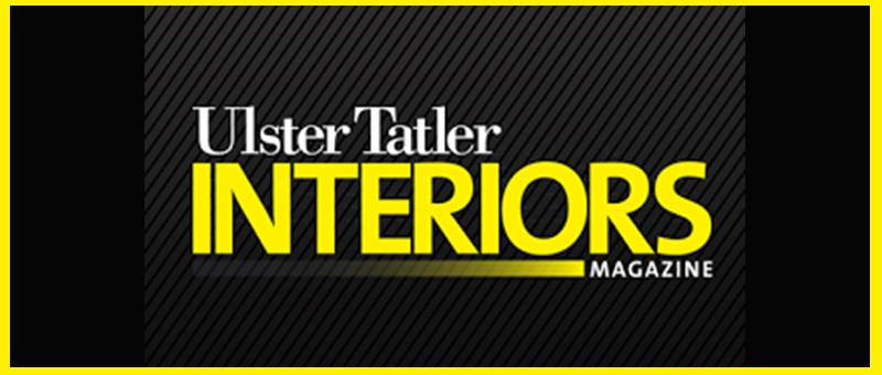 Practice featured in Ulster Tatler Interiors Magazine